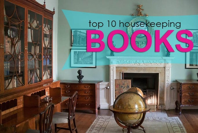 Ten Good Housekeeping and Cleaning Books No Home Library Should Be Without…and a Bonus