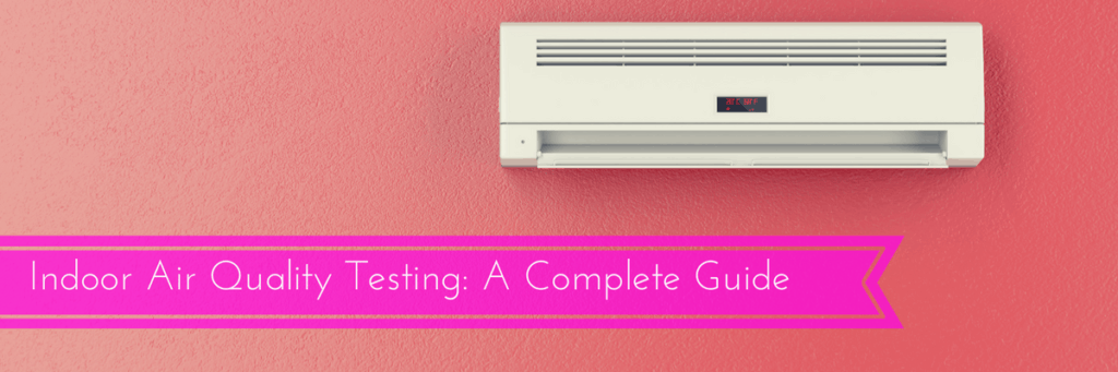 A Guide to Indoor Air Quality Testing [How to Buy and Test]